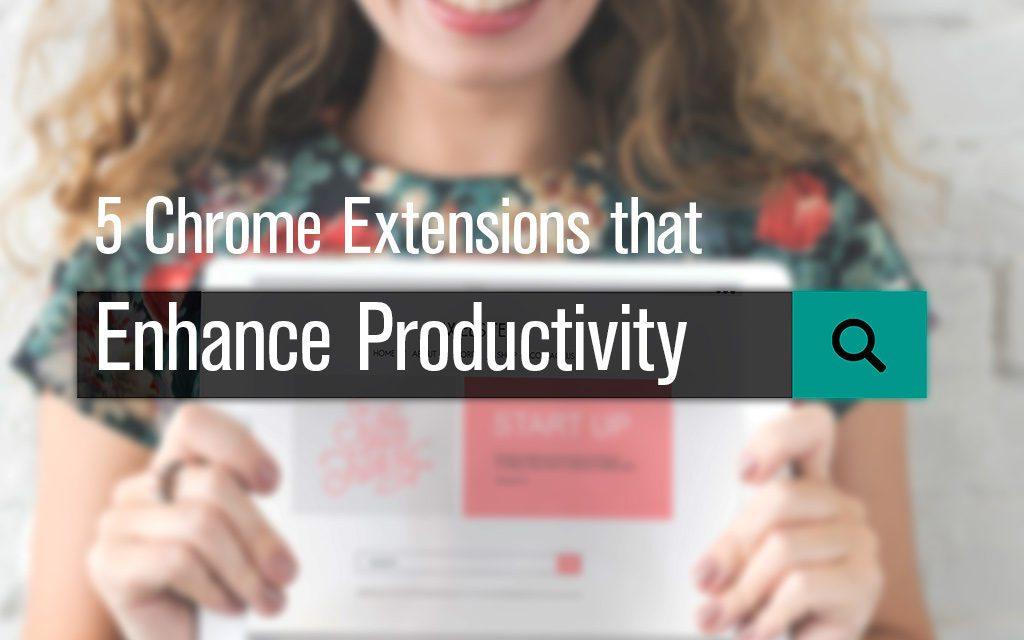 5 Chrome Extensions that Enhance Productivity
