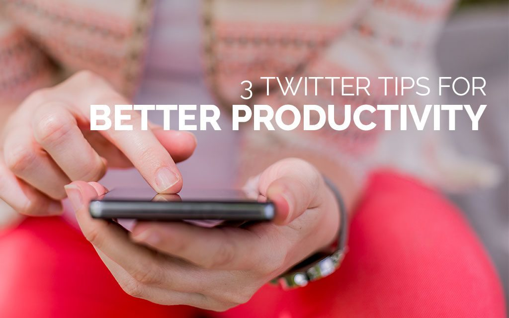 3 Twitter Tips for Better Productivity