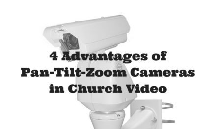 4 Advantages of Pan-Tilt-Zoom Cameras in Church Video