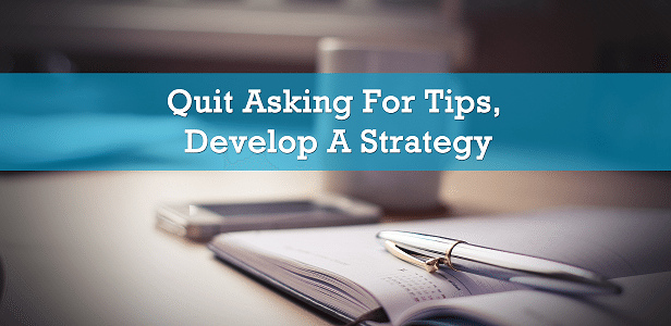 Quit Asking for Tips, Develop a Social Media Strategy