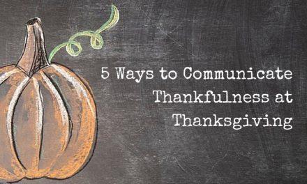 5 Ways to Communicate Thankfulness at Thanksgiving