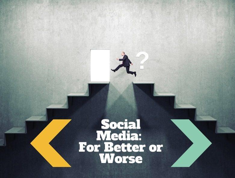Social Media: For Better or Worse