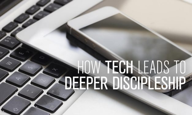 How Tech Leads to Deeper Discipleship