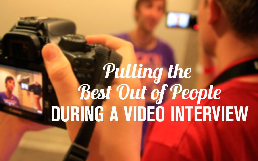 Pulling the Best Out of People During a Video Interview