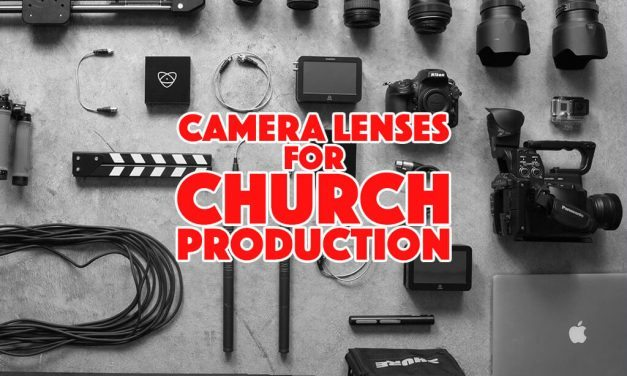 In's and Out's of Camera Lenses for Church Production