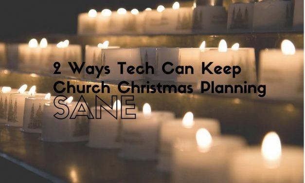 2 Ways Tech Can Keep Church Christmas Planning Sane