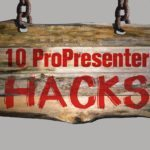 10 ProPresenter Hacks to Take Worship to the Next Level