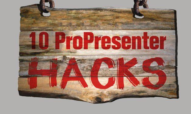 10 ProPresenter Hacks to Take Worship to the Next Level