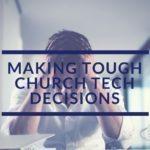 Making Tough Church Tech Decisions