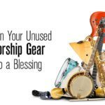 Turn Your Unused Worship Gear Into a Blessing