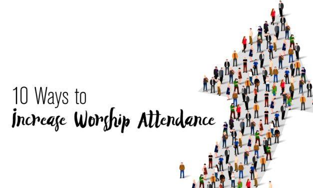 10 Ways to Increase Worship Attendance