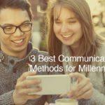 3 Best Communication Methods for Millennials
