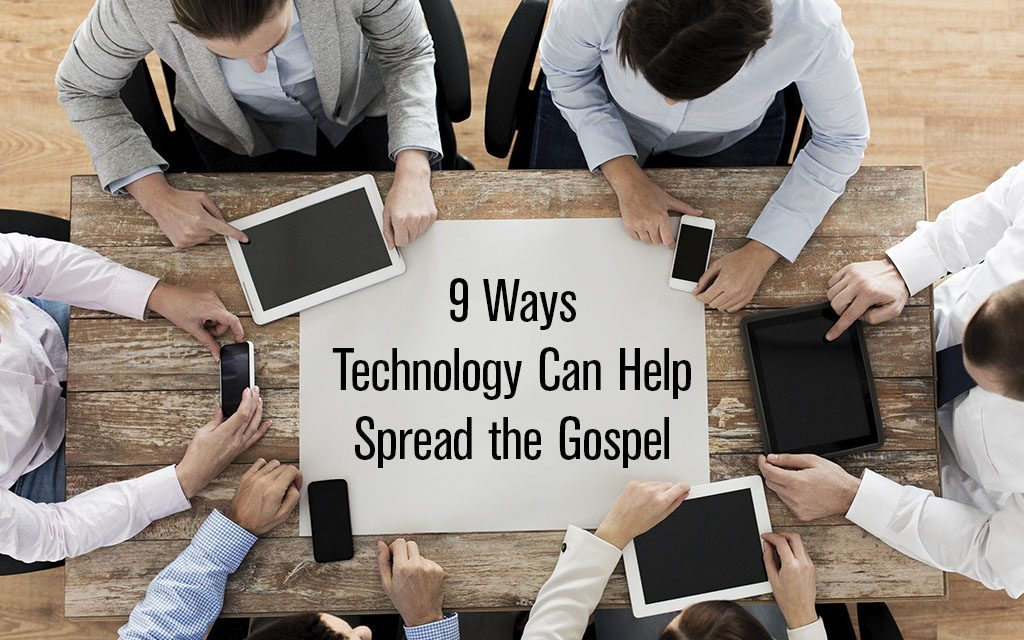 9 Ways Technology Can Help Spread the Gospel