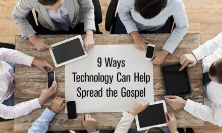 9 Ways Technology Can Help Spread the Gospel
