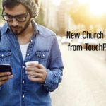 New Church App from TouchPoint Provides Increased Engagement, Mobile-First Experience