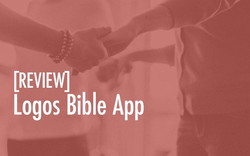 Logos Bible App [Review]
