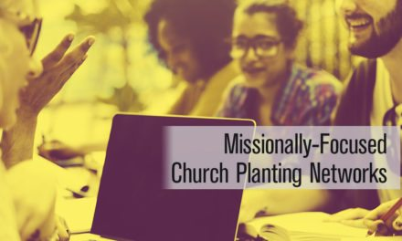 10 Missionally-Focused Church Planting Networks