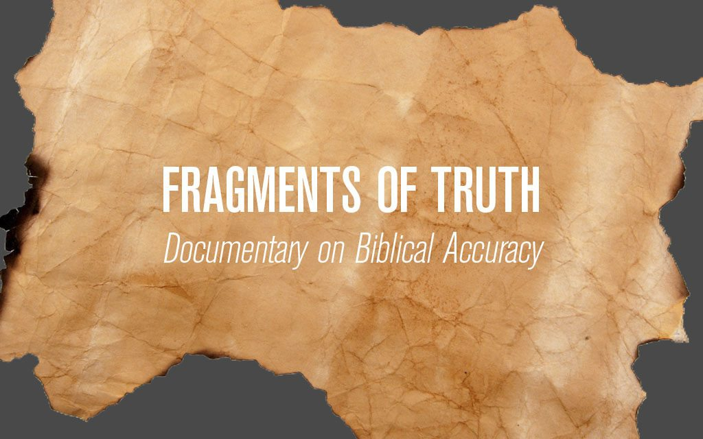 'Fragments of Truth' Excellent Documentary on Biblical Accuracy