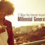 3 Ways the Internet Impacts the Millennial Generation