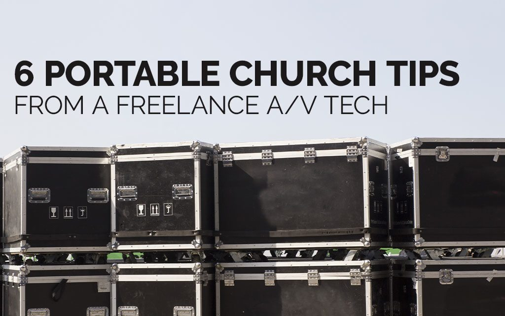 6 Portable Church Tips From a Freelance A/V Tech