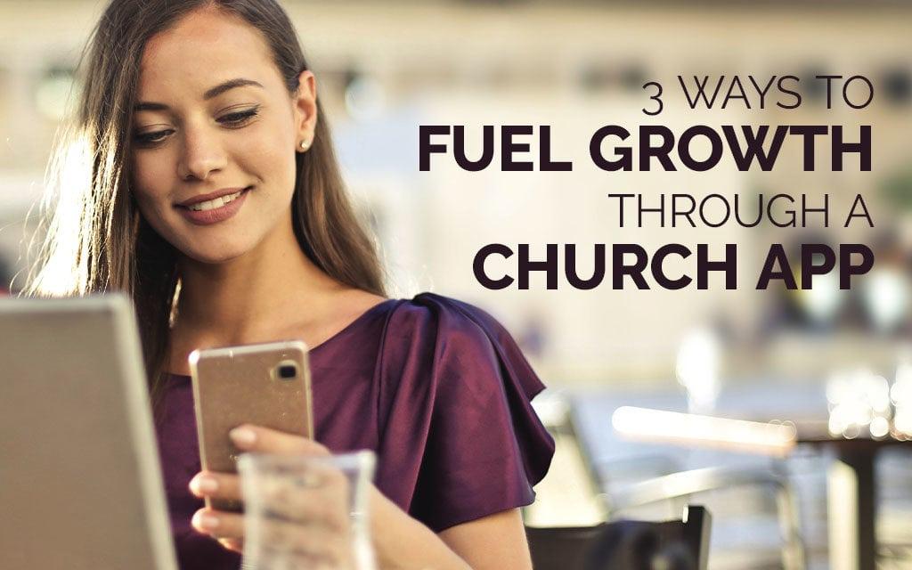 3 Ways to Fuel Growth Through a Church App