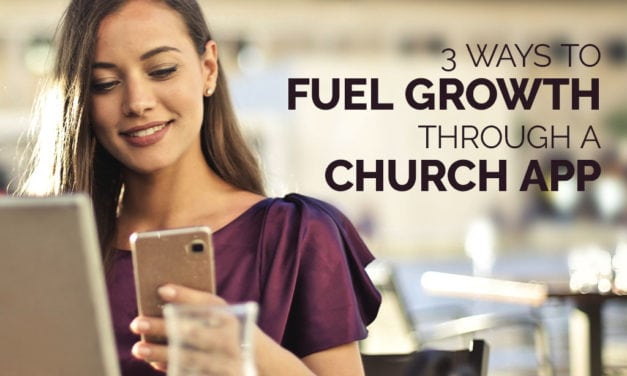 3 Ways to Fuel Growth Through a Church App
