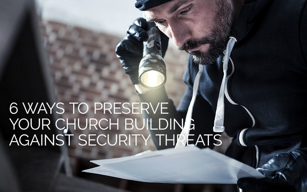 6 Ways to Preserve Your Church Building Against Security Threats