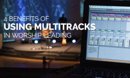4 Benefits of Using MultiTracks in Worship Leading