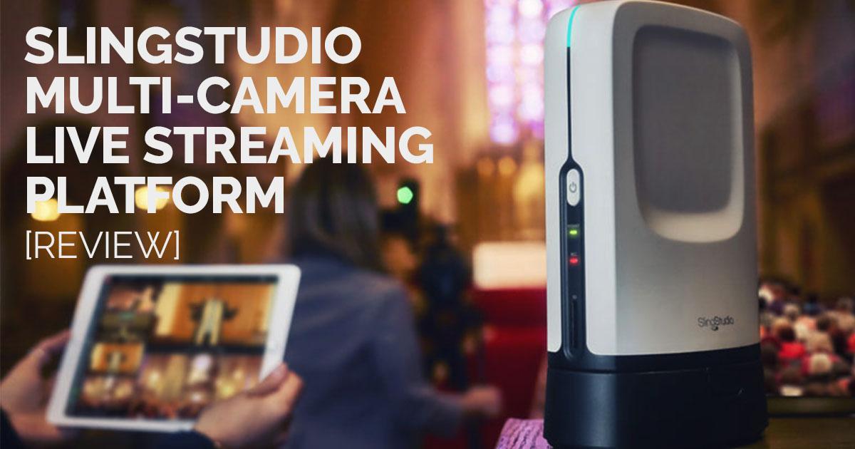 SlingStudio Multi-Camera Live Streaming Platform [Review]