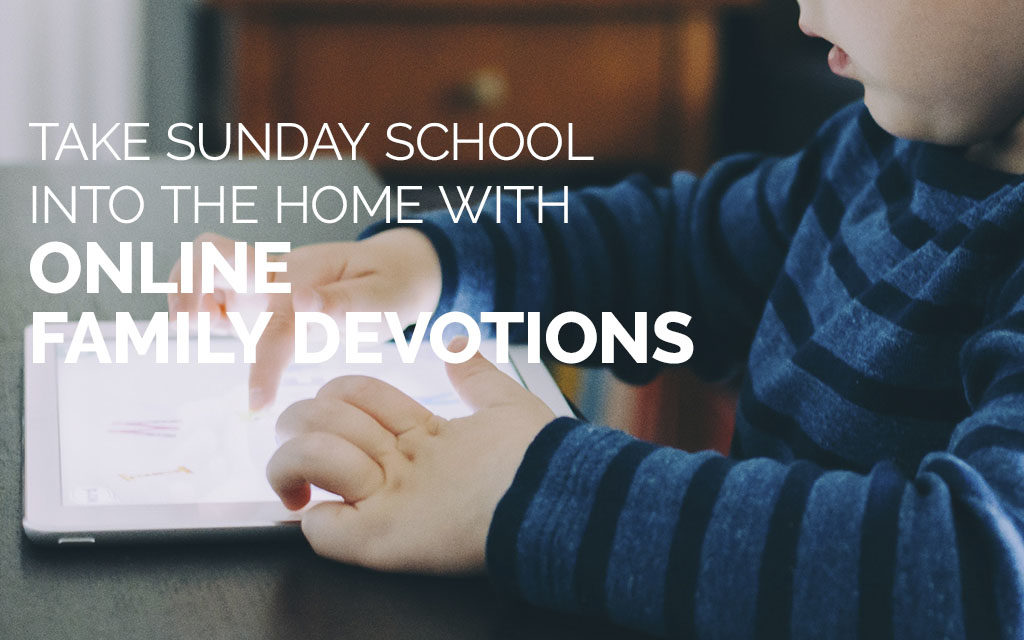 Take Sunday School Into the Home With Online Family Devotions