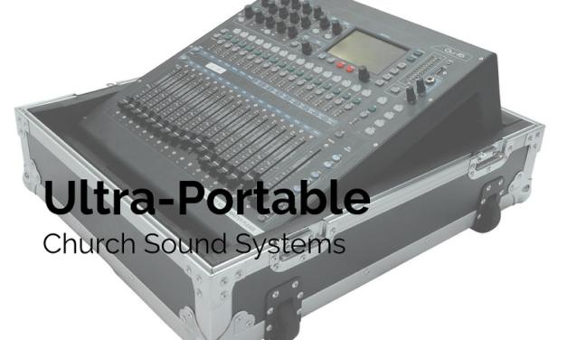 Ultra-Portable Church Sound Systems