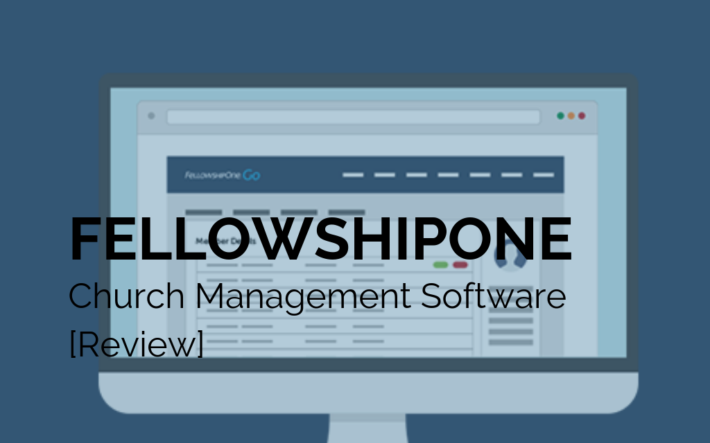 FellowshipOne Church Management Software [Review]