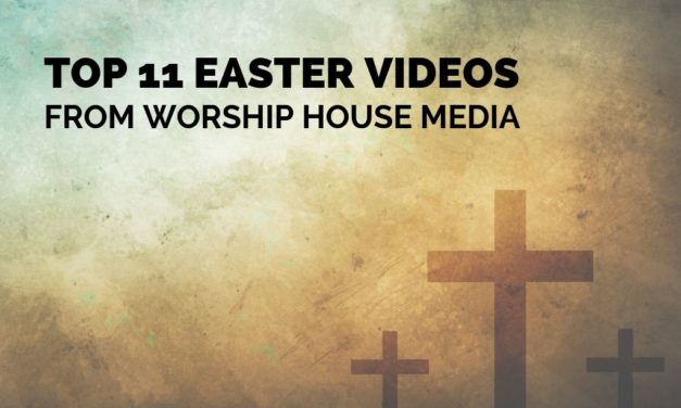 Top 11 Easter Videos From Worship House Media
