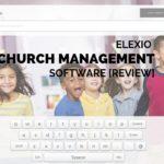 Elexio Church Management Software [Review]