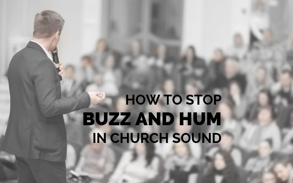 How to Stop Buzz and Hum in Church Sound