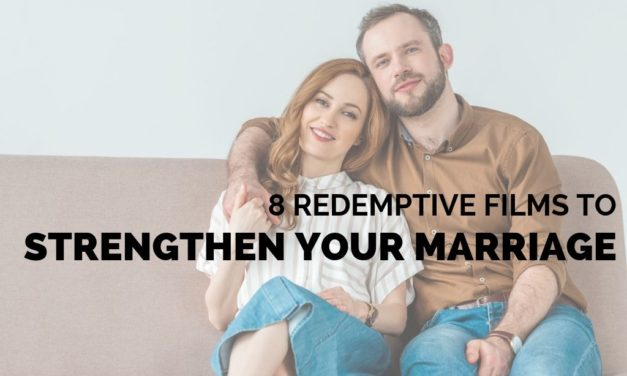 8 Redemptive Films to Strengthen Your Marriage