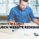 3 Elements of a Great Church Website Redesign