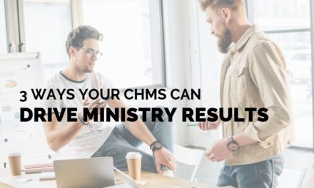 3 Ways Your ChMS Can Drive Ministry Results