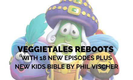 VeggieTales Reboots With 18 New Episodes Plus New Kids Bible