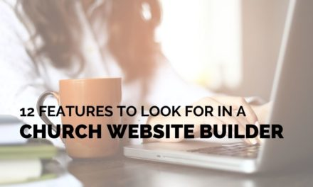12 Key Features to Look for in a Church Website Builder