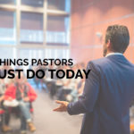 5 Things Pastors Must Do Today