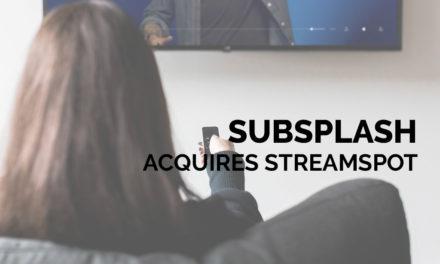 Subsplash Acquires StreamSpot
