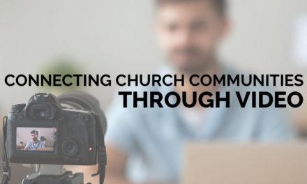 Connecting Church Communities Through Video