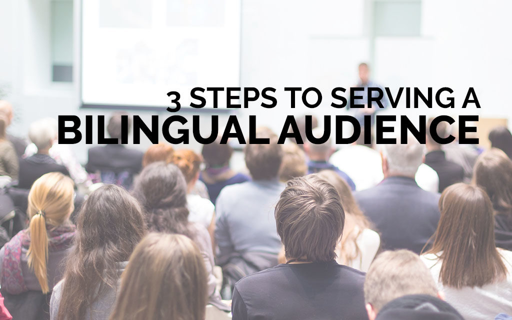 3 Steps to Serving a Bilingual Audience