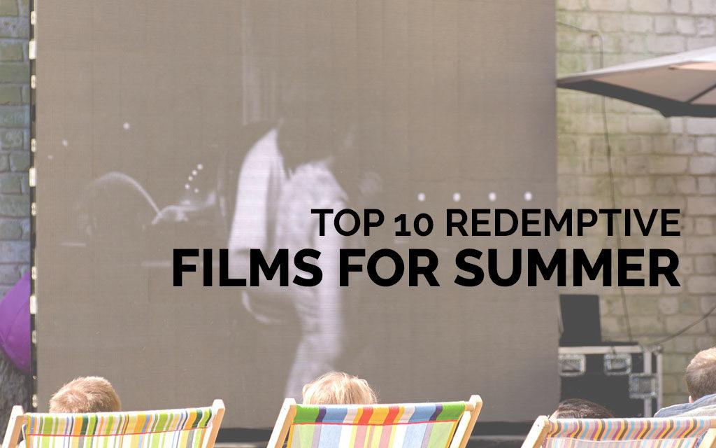 Top 10 Redemptive Films for Summer