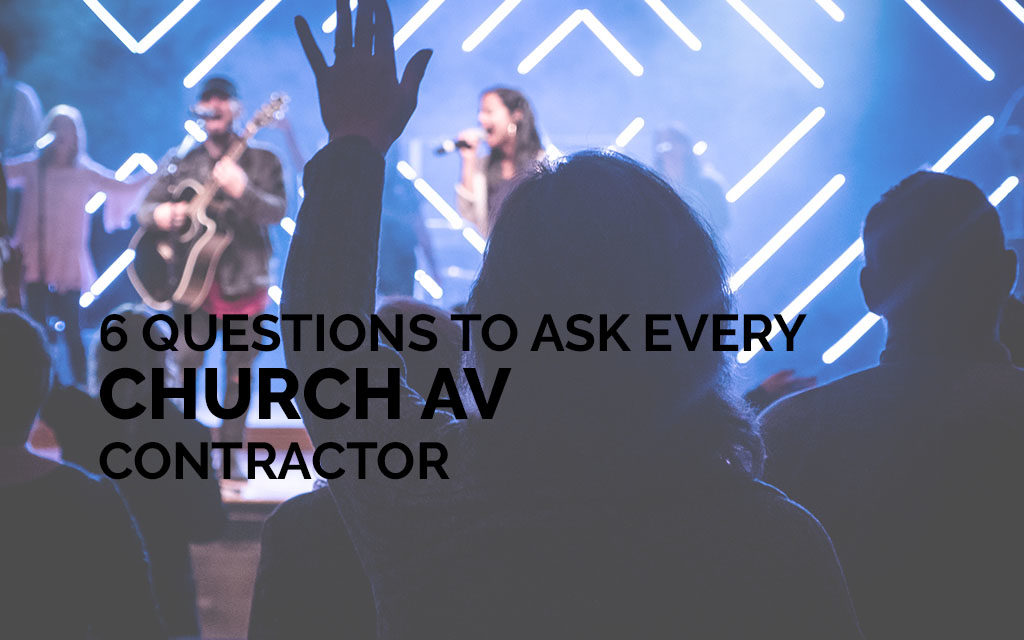 6 Questions to Ask Every Church AV Contractor