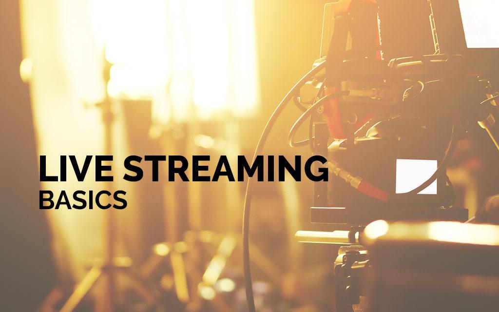 Live Streaming Basics