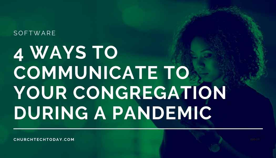 4 Ways to Communicate to Your Congregation During a Pandemic