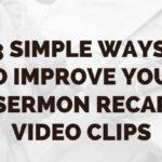 3 Simple Ways to Improve Your Sermon Recap Video Clips