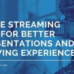 5 Basic Live Streaming Tips For Better Presentations And Viewing Experiences